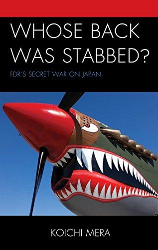 Whose Back was Stabbed?: FDR's Secret War on Japan (English Edition)