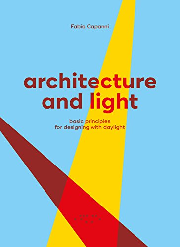 Architecture and Light : Basic Principles for Designing with Daylight par Fabio Capanni
