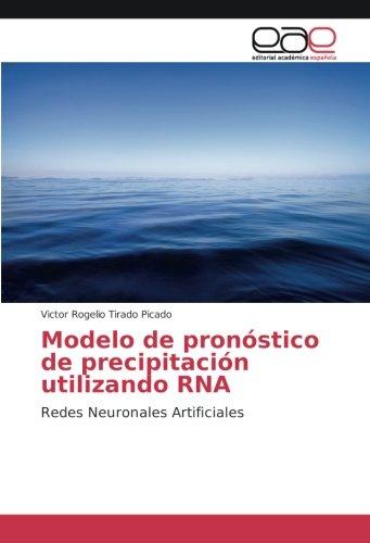Modelo de pronóstico de precipitación utilizando RNA: Redes Neuronales Artificiales por Victor Rogelio Tirado Picado