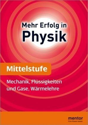 mentor Lernhilfe: Physik Mittelstufe: Mechanik, Flüssigkeiten und Gase, Wärmelehre