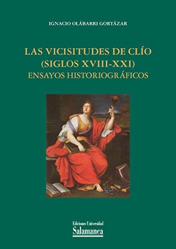 Las vicisitudes de Clío (siglos XVIII-XXI): ensayos historiográficos (Estudios históricos y geográficos nº 159)
