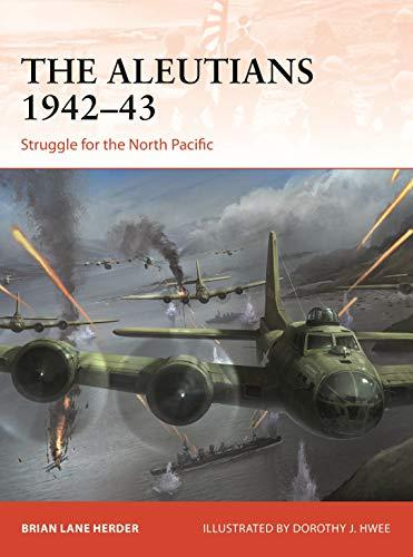 The Aleutians 1942–43: Struggle for the North Pacific (Campaign) por Brian Lane Herder