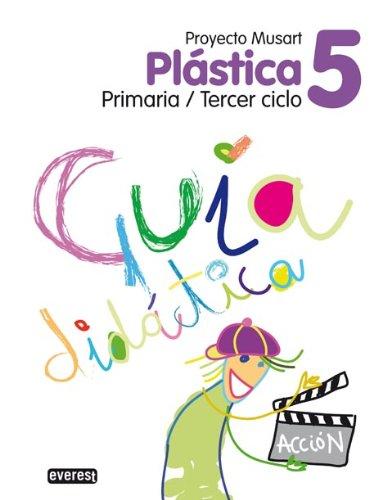 Plástica 5º Primaria. Guía didáctica. Proyecto Musart: Primaria/Tercer ciclo