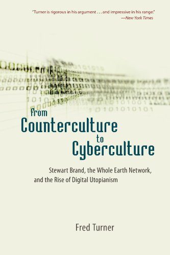 From Counterculture to Cyberculture: Stewart Brand, the Whole Earth Network, and the Rise of Digital Utopianism por Fred Turner