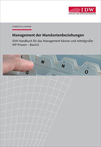 IDW Handbuch für das Management kleiner und mittelgroßer WP-Praxen / IDW Handbuch für das Management kleiner und mittelgroßer WP-Praxen: Band 6: Management der Mandantenbeziehungen
