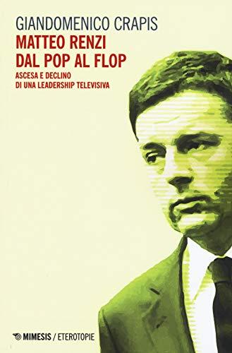 Matteo Renzi, dal pop al flop. Ascesa e declino di una leadership televisiva