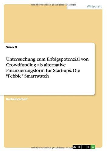 """Preisvergleich Produktbild Untersuchung zum Erfolgspotenzial von Crowdfunding als alternative Finanzierungsform für Start-ups. Die """"Pebble"""" Smartwatch"""