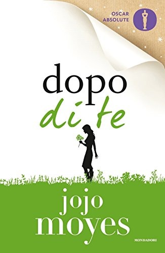 Dopo di te (Oscar absolute) por Jojo Moyes