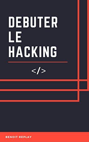 Débuter le Hacking par Benoît Replay