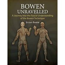 Bowen Unravelled: A Journey into the Fascial Understanding of the Bowen Technique by Julian Baker (2013-04-30)