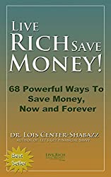 Live Rich Save Money: 68 Powerful Ways to Save Money, Now and Forever (Save Money Easy 1) (English Edition)
