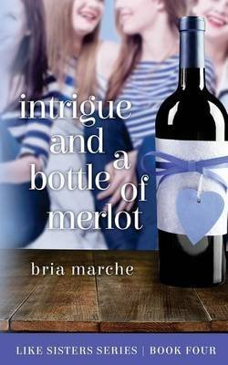 [(Intrigue and a Bottle of Merlot : Like Sisters Series Book 4)] [By (author) Bria Marche] published on (April, 2015)