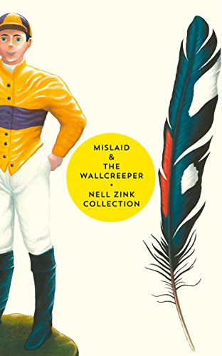 Mislaid & The Wallcreeper: The Nell Zink Collection (English Edition)