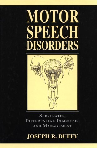 Motor Speech Disorders: Substrates, Differential Diagnosis, and Management by Joseph R. Duffy PhD (1995-01-15)