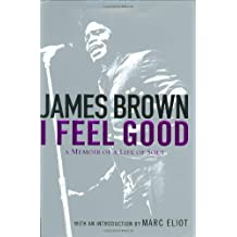I Feel Good: A Memoir of a Life of Soul by James Brown (2005-01-04)