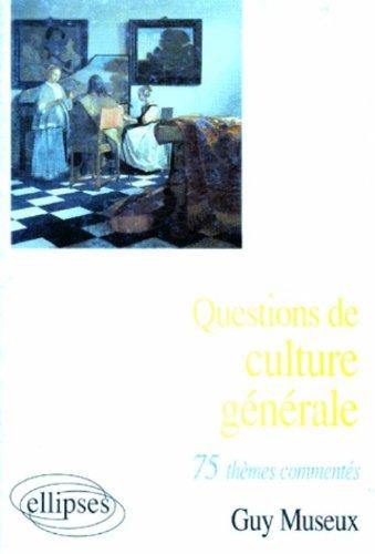 Questions de culture générale: 75 thè...