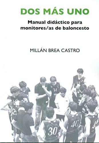 Dos más uno: Manual didáctico para monitores/as de baloncesto [Dec 01, 2015] Brea Castro, Millán por MILLÁN BREA CASTRO