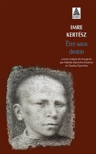 Etre sans destin par Imre Kertesz