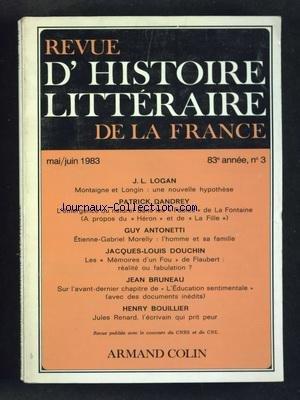 REVUE D'HISTOIRE LITTERAIRE DE LA FRANCE [No 3] du 01/05/1983 - LOGAN - MONTAIGNE ET LONGIN - DANDREY - LES FABLES DE LA FONTAINE - ANTONETTI - ETIENNE-GABRIEL MORELLY - DOUCHIN - LES MEMOIRES D'UN FOU DE FLAUBERT - BRUNEAU - L'EDUCATION SENTIMENTALE - BOUILLLIER - JULES RENARD