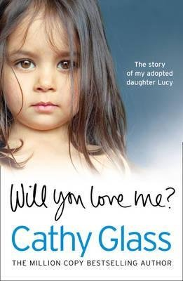 [(Will You Love Me?: The Story of My Adopted Daughter Lucy )] [Author: Cathy Glass] [Apr-2014]