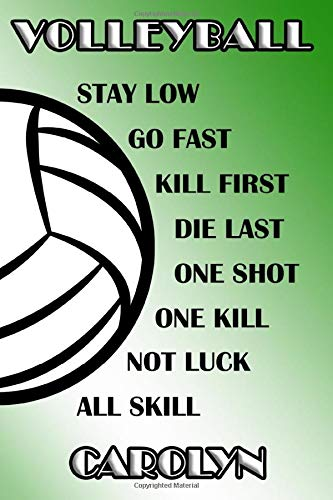 Volleyball Stay Low Go Fast Kill First Die Last One Shot One Kill Not Luck All Skill Carolyn: College Ruled | Composition Book | Green and White School Colors -