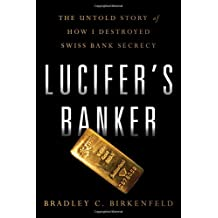 Lucifer's Banker: The Untold Story of How I Destroyed Swiss Banking Secrecy