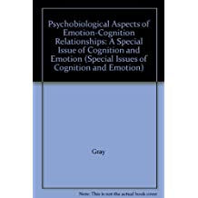 Psychobiological Aspects of Emotion-Cognition Relationships: A Special Issue of Cognition and Emotion