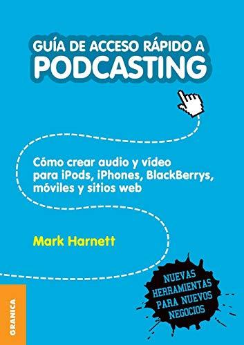 Guía de Acceso Rápido a Podcasting: Cómo crear audio y video para iPods, iPhones, blackberries, móviles y webs Ipod Iphone Blackberry