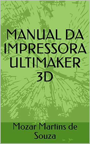 MANUAL DA IMPRESSORA ULTIMAKER 3D (Portuguese Edition) eBook ...