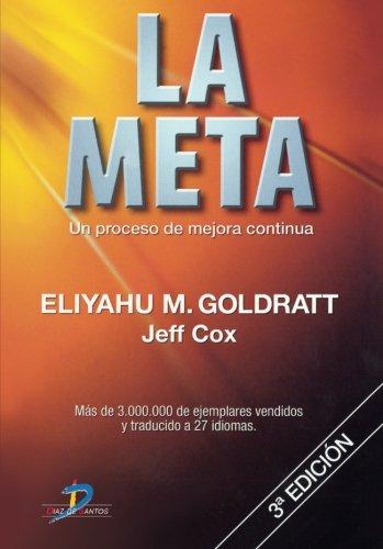 La Meta: Un Proceso De Mejora Continua por ELIYAHU M GOLDRATT