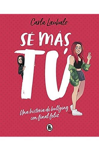 Descargar gratis Sé más tú: Una historia de bullying con final feliz de Carla Laubalo