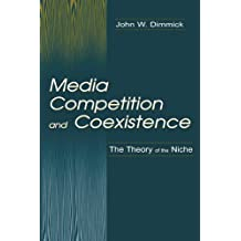 Media Competition and Coexistence: The Theory of the Niche (Routledge Communication Series)