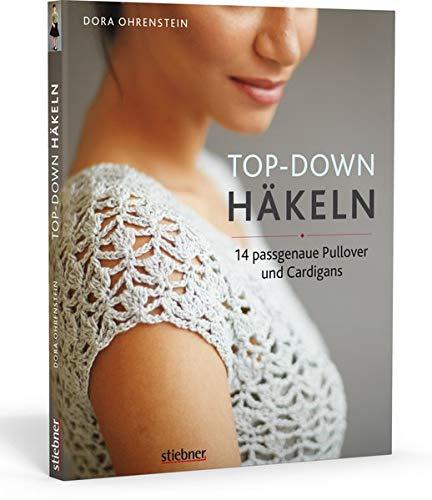 Top-Down Häkeln: 14 Häkelideen für Pullover und Cardigans | perfekte Passform durch Anprobieren während der Fertigung |Häkeln lernen mit einfachen Anleitungen und tollen Häkelmustern