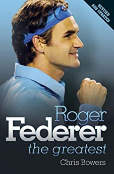 Roger Federer: The Greatest by [Bowers, Chris]