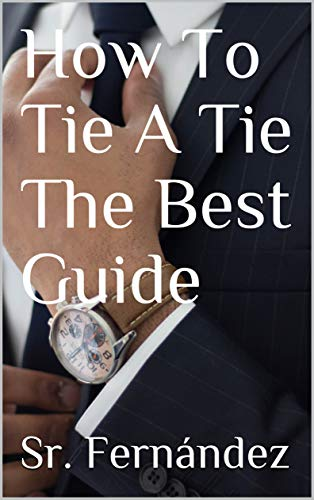 How To Tie A Tie The Best Guide (English - Englisch Gentleman Kostüm
