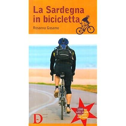 La Sardegna In Bicicletta. 1000 Km Sulle Strade Più Belle Dell'isola
