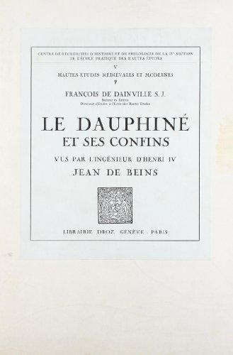 Le Dauphine et Ses Confins Vus par l'Ingenieur d'Henri IV Jean de Beins