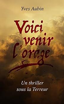 Voici venir l'orage: Un thriller sous la Terreur - Yves Aubin