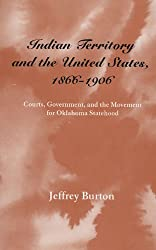 Indian Territory & The United States, 1866-1906: Courts, Government, & The Movement For Oklahoma Statehood (Legal History Of North America)