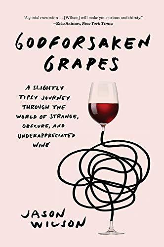 Godforsaken Grapes por Jason Wilson
