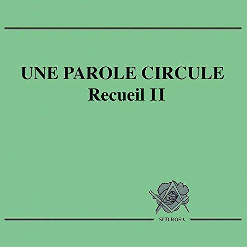 UNE PAROLE CIRCULE recueil 2 - Loge Sub Rosa - Franc-Maçonnerie par Sub Rosa