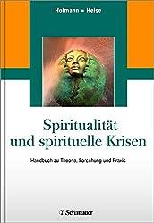 Spiritualität und spirituelle Krisen: Handbuch zu Theorie, Forschung und Praxis