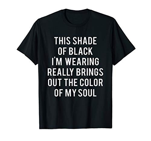 This Shade Of Black Wearing Color Of My Soul Funny T Shirt