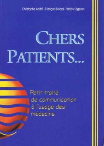 CHERS PATIENTS... Petit traité de communication à l'usage des médecins