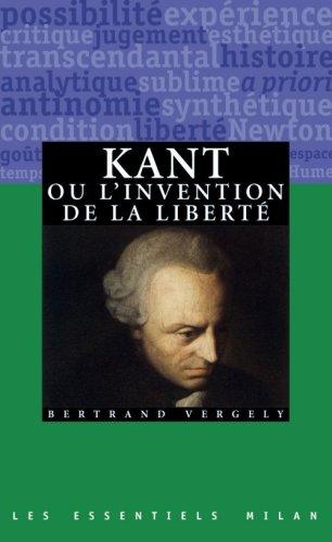 Kant ou l'invention de la liberté par Bertrand Vergely