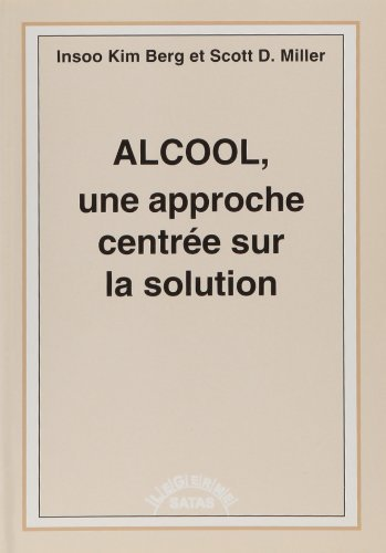 Alcool, Une Approche Centree Sur la Solution by Berg (January 19,1998) par Berg