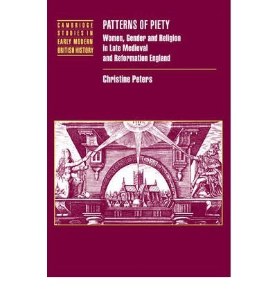 [ PATTERNS OF PIETY: WOMEN, GENDER AND RELIGION IN LATE MEDIEVAL AND REFORMATION ENGLAND (CAMBRIDGE STUDIES IN EARLY MODERN BRITISH HISTORY) ] BY Peters, Christine ( Author ) Jan - 2009 [ Paperback ]