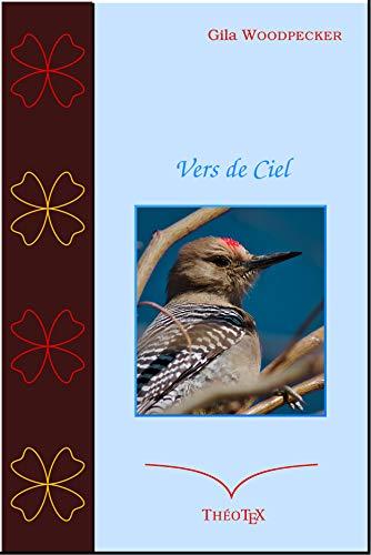 Vers de Ciel: Anthologie de poésies évangéliques par [Woodpecker, Gila]