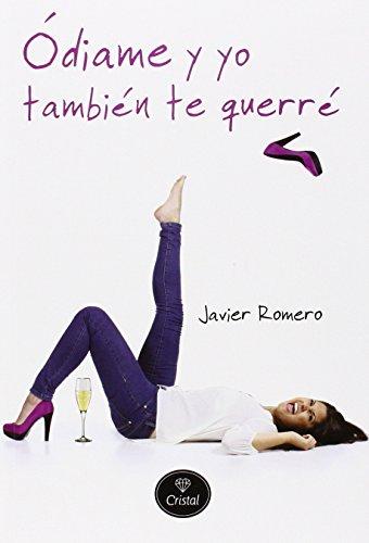 Ódiame y yo también te querré por Javier Romero