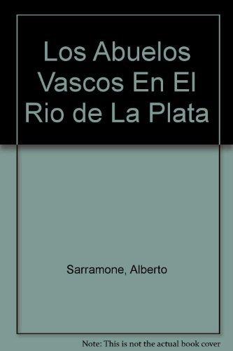 Los Abuelos Vascos En El Rio de La Plata